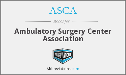 ASCA - Ambulatory Surgery Center Association