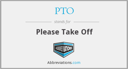 PTO - Please Take Off