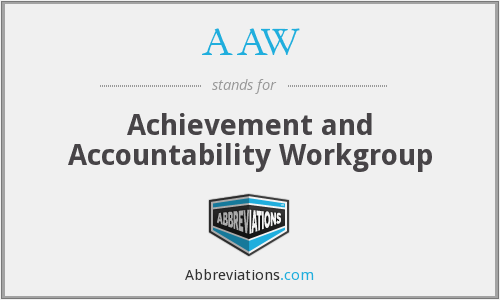AAW - Achievement and Accountability Workgroup