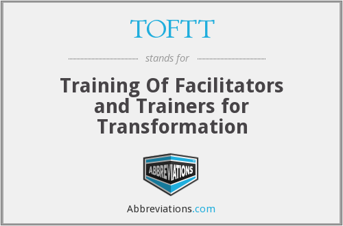 TOFTT - Training Of Facilitators and Trainers for Transformation
