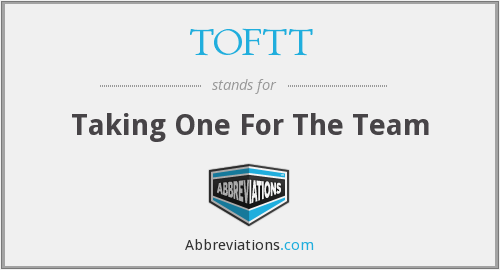 TOFTT - Taking One For The Team