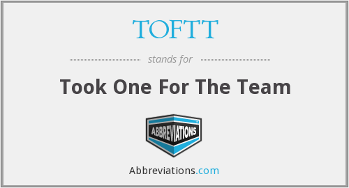 TOFTT - Took One For The Team