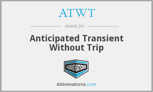 ATWT - Anticipated Transient Without Trip