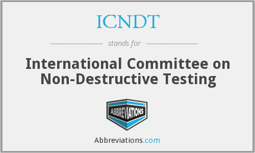 What does ICNDT stand for?