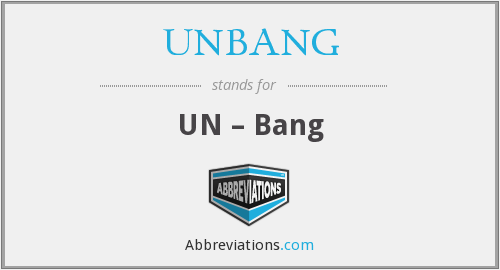 What does UNBANG stand for?