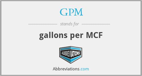 GPM - gallons per MCF