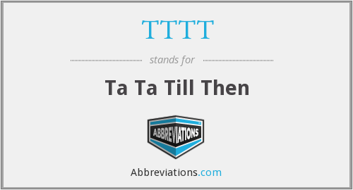 What does TTTT stand for?