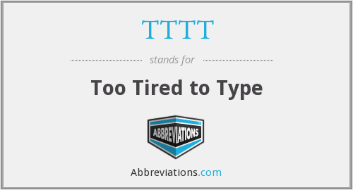 TTTT - Too Tired to Type