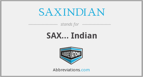 What does SAXINDIAN stand for?