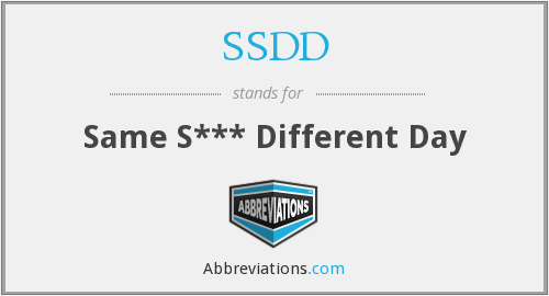 SSDD - Same S*** Different Day