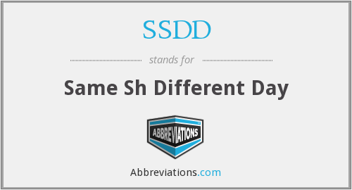 SSDD - same sh different day