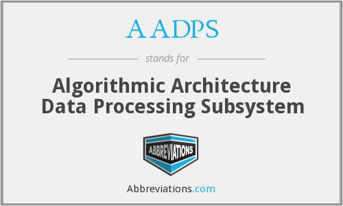 AADPS - Algorithmic Architecture Data Processing Subsystem