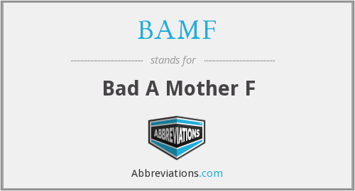 BAMF - Bad A Mother F