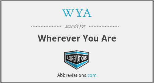 WYA - Wherever You Are