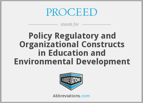 PROCEED - Policy Regulatory and Organizational Constructs in Education and Environmental Development