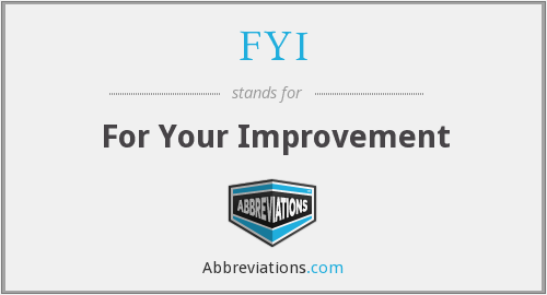 FYI - For Your Improvement