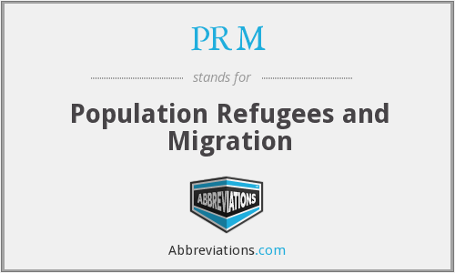 PRM - Population Refugees and Migration