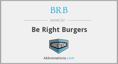 BRB - be right burgers
