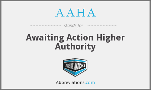 AAHA - Awaiting Action Higher Authority
