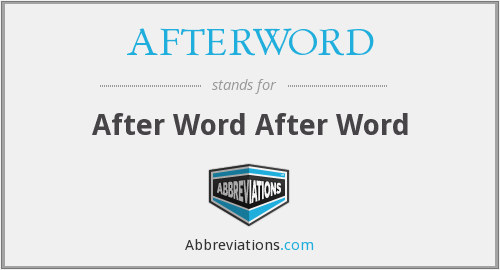 What does AFTERWORD stand for?