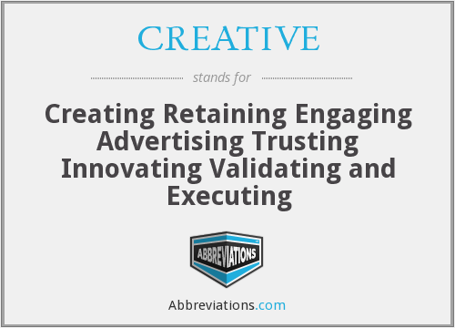 CREATIVE - Creating Retaining Engaging Advertising Trusting Innovating Validating and Executing