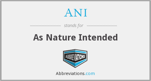 ANI - As Nature Intended