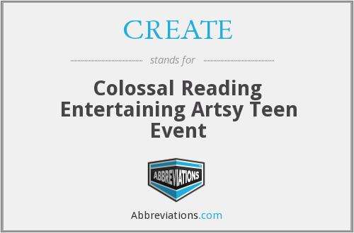CREATE - Colossal Reading Entertaining Artsy Teen Event