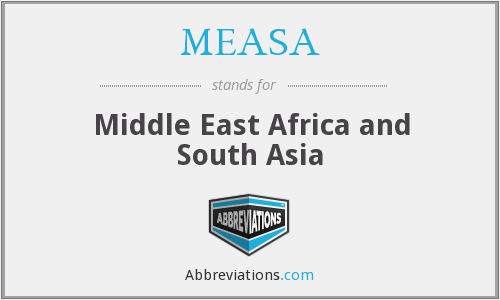 MEASA - Middle East Africa and South Asia