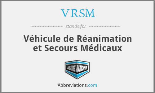 VRSM - Véhicule de Réanimation et Secours Médicaux