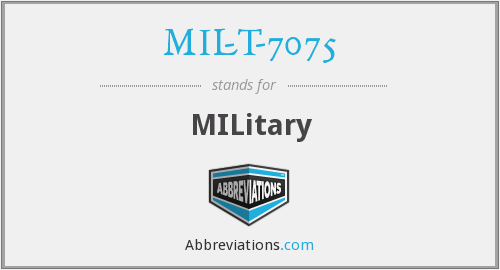 What does MIL-T-7075 stand for?