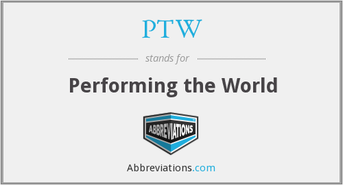 PTW - Performing the World