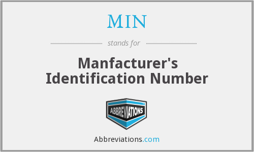 MIN - Manfacturer's Identification Number