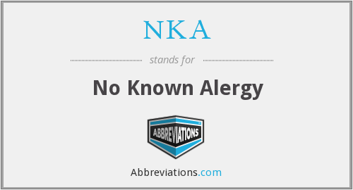 NKA - No Known Alergy