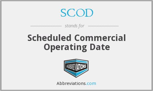 SCOD - Scheduled Commercial Operating Date