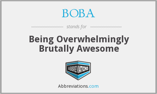BOBA - Being Overwhelmingly Brutally Awesome