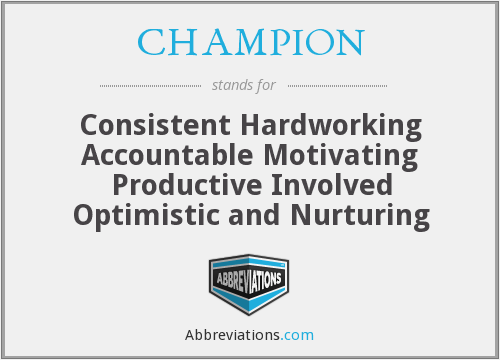 CHAMPION - Consistent Hardworking Accountable Motivating Productive Involved Optimistic and Nurturing