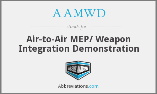 AAMWD - Air-to-Air MEP/ Weapon Integration Demonstration