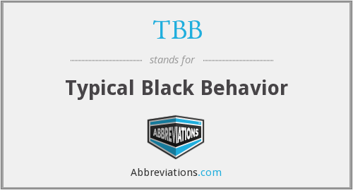 TBB - Typical Black Behavior