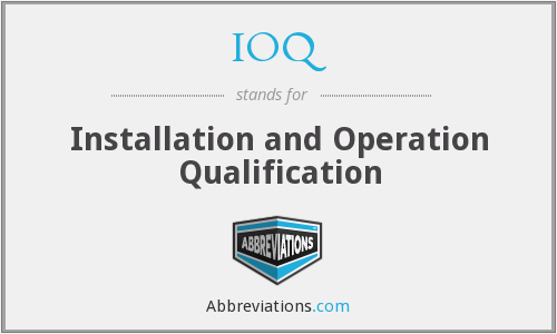 IOQ - Installation and Operation Qualification