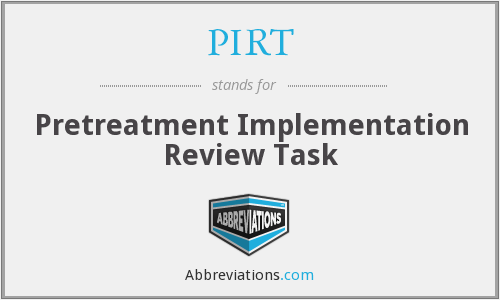 PIRT - Pretreatment Implementation Review Task