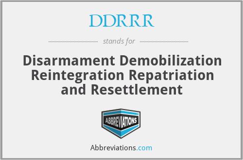 DDRRR - Disarmament Demobilization Reintegration Repatriation and Resettlement