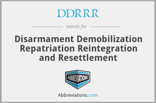 DDRRR - Disarmament Demobilization Repatriation Reintegration and Resettlement
