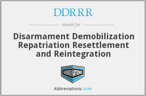 DDRRR - Disarmament Demobilization Repatriation Resettlement and Reintegration