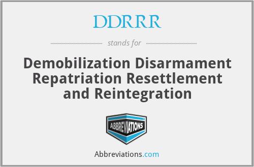 DDRRR - Demobilization Disarmament Repatriation Resettlement and Reintegration