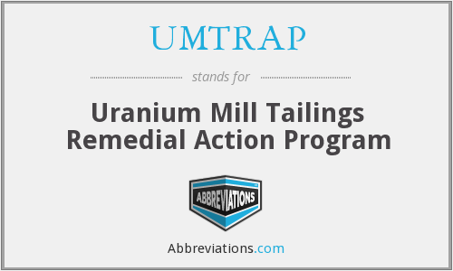 UMTRAP - Uranium Mill Tailings Remedial Action Program