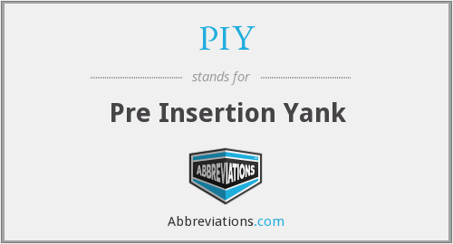 PIY - pre insertion yank