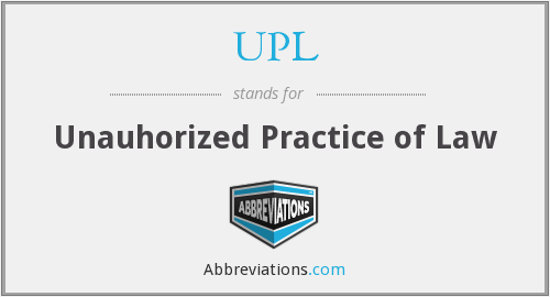 UPL - Unauhorized Practice of Law