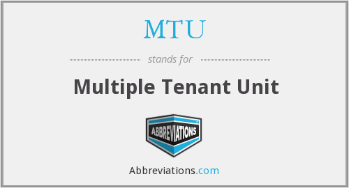 MTU - Multiple Tenant Unit