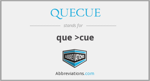 What does QUECUE stand for?