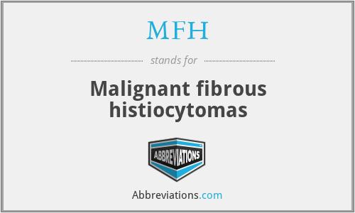 MFH - Malignant fibrous histiocytomas